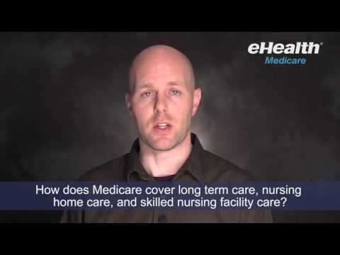 How Does Medicare Cover Long Term Care, Nursing Home Care, and Skilled Nursing Facility Care?