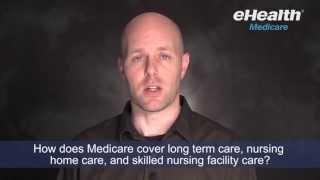 How Does Medicare Cover Long Term Care, Nursing Home Care, and Skilled Nursing Facility Care?