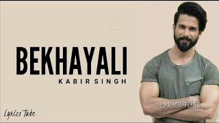 Bekhayali Mein Bhi Tera Hi Khayal Aaye (Full Song) Lyrics - Kabir Singh | New Song 2019