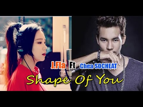 Shape Of You - Ed Sheeran || [ Cover by J.Fla  Ft  Chea Socheat ]