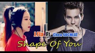 Shape Of You - Ed Sheeran || [ Cover by J.Fla  Ft  Chea Socheat ] Mp3