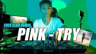 DJ PINK - TRY ( EVER SLKR REMIX )