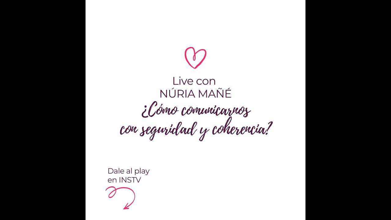 ¿COMO COMUNICAR CON COHERENCIA Y SEGURIDAD? Live con Núria Mañé