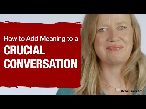 How to Be Responsible for Adding Meaning to a Crucial Conversation
