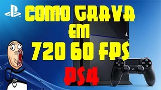 Como Grava Video em 720p 60 FPS no PS4