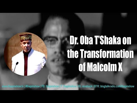 Dr. Oba T'Shaka: On the Transformation of Malcolm X
