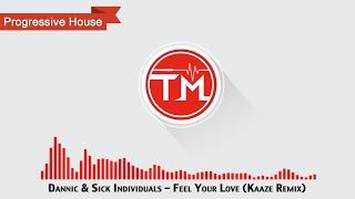 Dannic & Sick Individuals - Feel Your Love (Kaaze Remix)