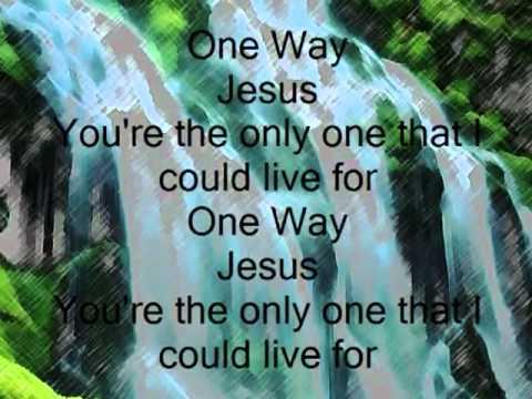 One Way Jesus With Lyrics :)