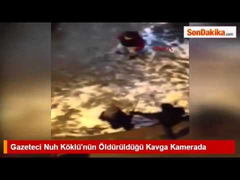 Gazeteci Nuh Köklü'nün Öldürüldüğü Kavga Kamerada