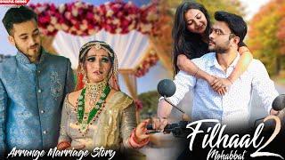 Filhaal2 Mohabbat | Arrange Marriage Story | Heart Broken Story | Shadi Story  | BPraak | Love Story