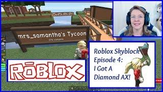 Roblox Skyblock 2 Episode 4: I Got A Diamond AX! Mrs. Samantha