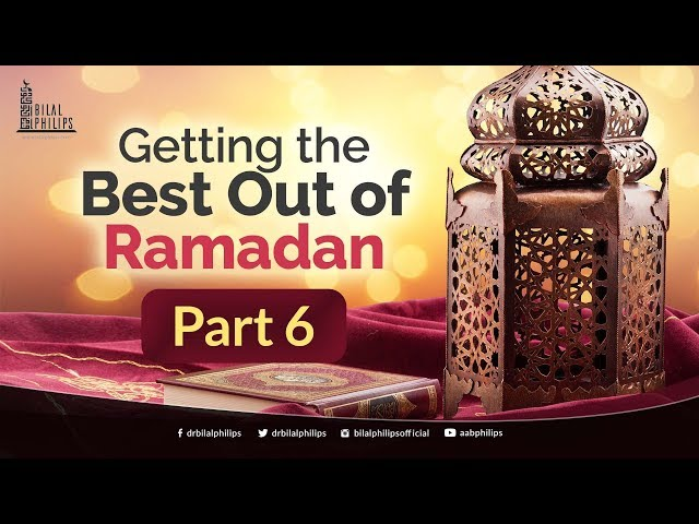 Getting the Best Out of Ramadan - Part 6