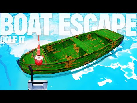 I used a boat to escape him - Golf It