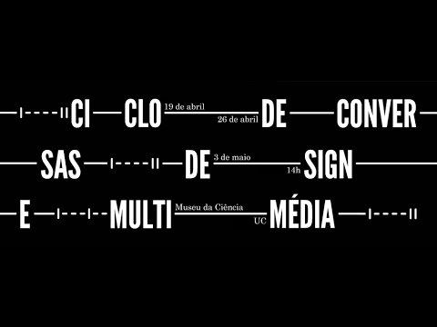 Ciclo de Conversas Design + Multimédia - 19 de Abril de 2017
