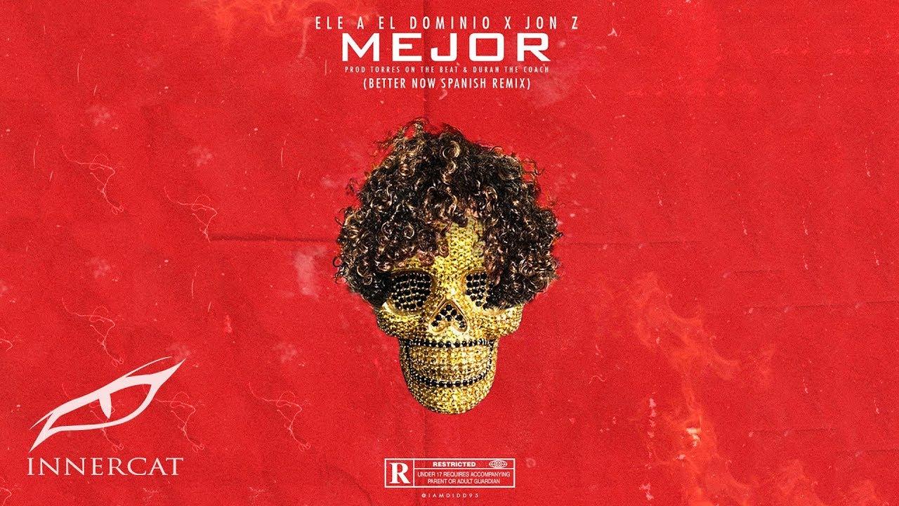 Download Ele A El Dominio & Jon Z - Mejor (Better Now Spanish Remix)