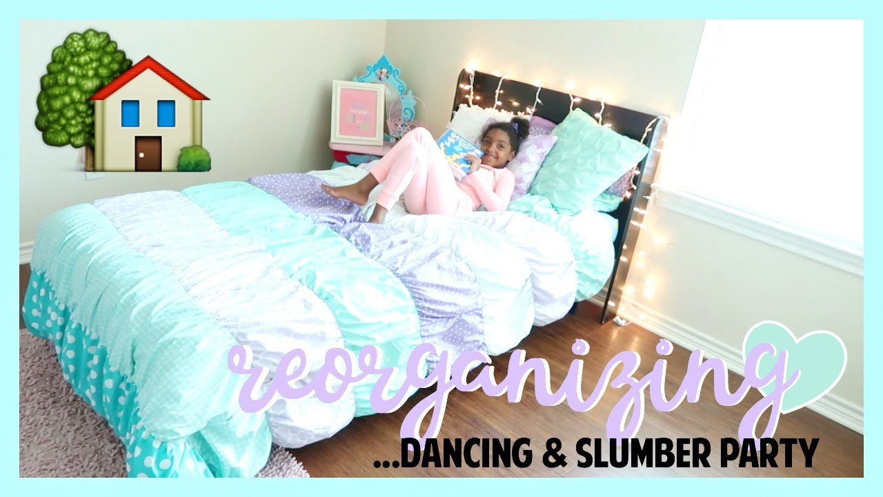Reorganizing Room: Slumber Party, Dancing & Reorganizing The Room!