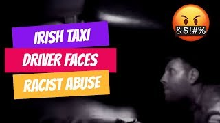 IRISH TAXI DRIVER FACES RACIST ABUSE FROM A COP