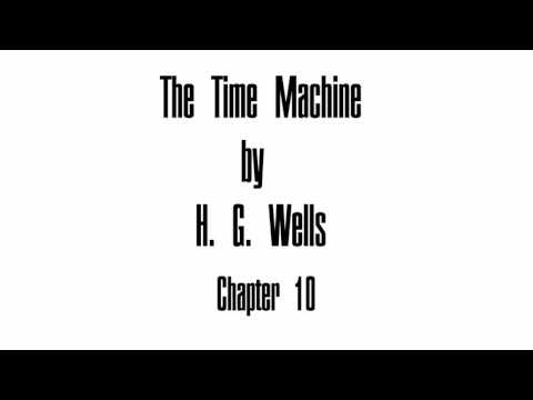 The Time Machine by H. G. Wells - Chapter 10