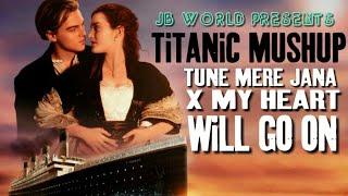Titanic mushup /Tune Mere Jana X My Heart Will Go On.Remix Dj jB