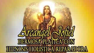 Arcangel Jofiel hermosa platica y mensajes para la humanidad (fragmento terapia)
