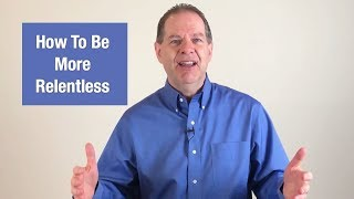 How to Be More Relentless