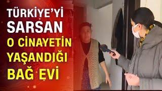 CNN Türk Pınar Gültekin'in öldürüldüğü o bağ evinde!