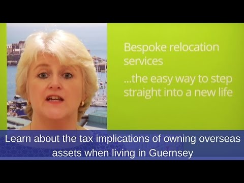 Moving to Guernsey? Learn about the tax implications if you have overseas assets [Part 1]