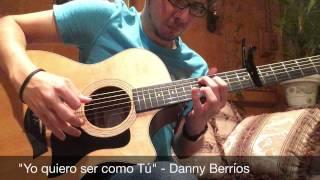 """""""Yo Quiero Ser Como Tú"""" - Danny Berríos - Acoustic cover"""