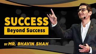 Success Beyond Success - By Mr. Bhavin Shah