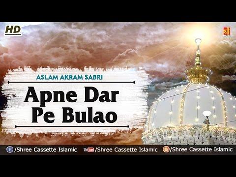 Apne Dar Pe Bulao   Aslam Akram Sabri,Dargah...