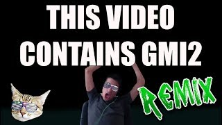 THIS VIDEO CONTAINS GMI2 REMIX