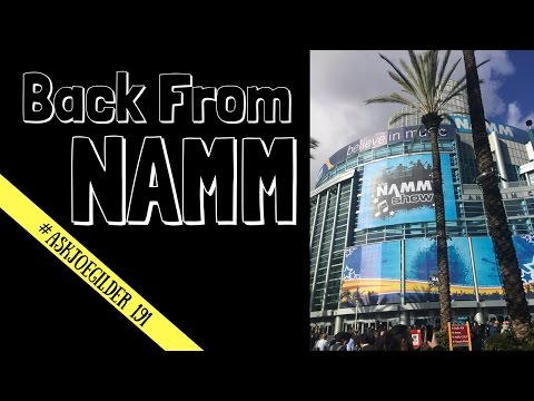 Back from NAMM | #AskJoeGilder 191
