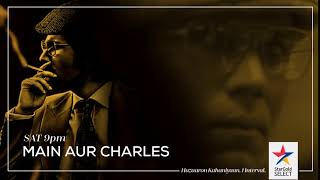 Star Gold Select: Premiering 'Main Aur Charles' on 7th Oct, Sat at 9 PM with SirfEkInterval