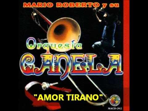 AMOR TIRANO -  Mario Roberto y su Orquesta Canela