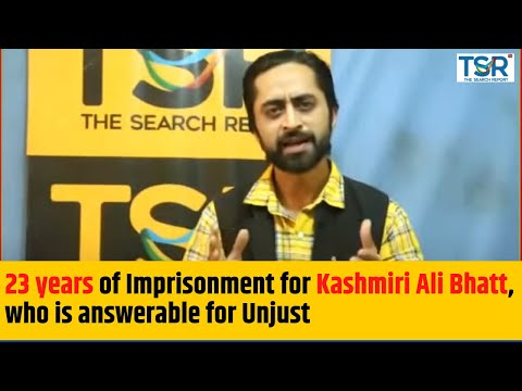 23 years of Imprisonment for Kashmiri Ali Bhatt, who is answerable for Unjust