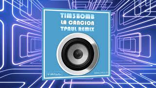 Tim3bomb La Cancion TPaul Remix