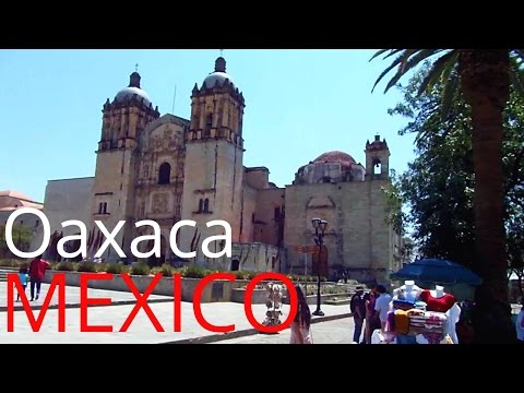 Oaxaca, Southern Mexico: A Walking Tour of Oaxaca City