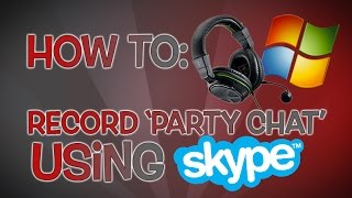 How To Record 'Part chat' on Xbox One using Skype | Windows Tutorial