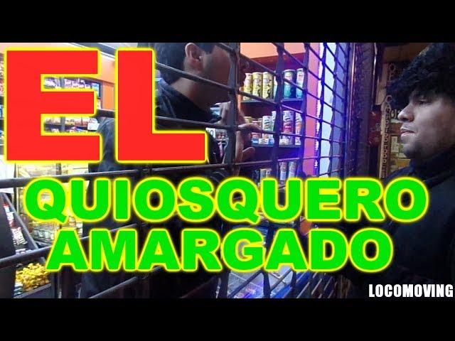 El Quiosquero Amargado - LocoMoving