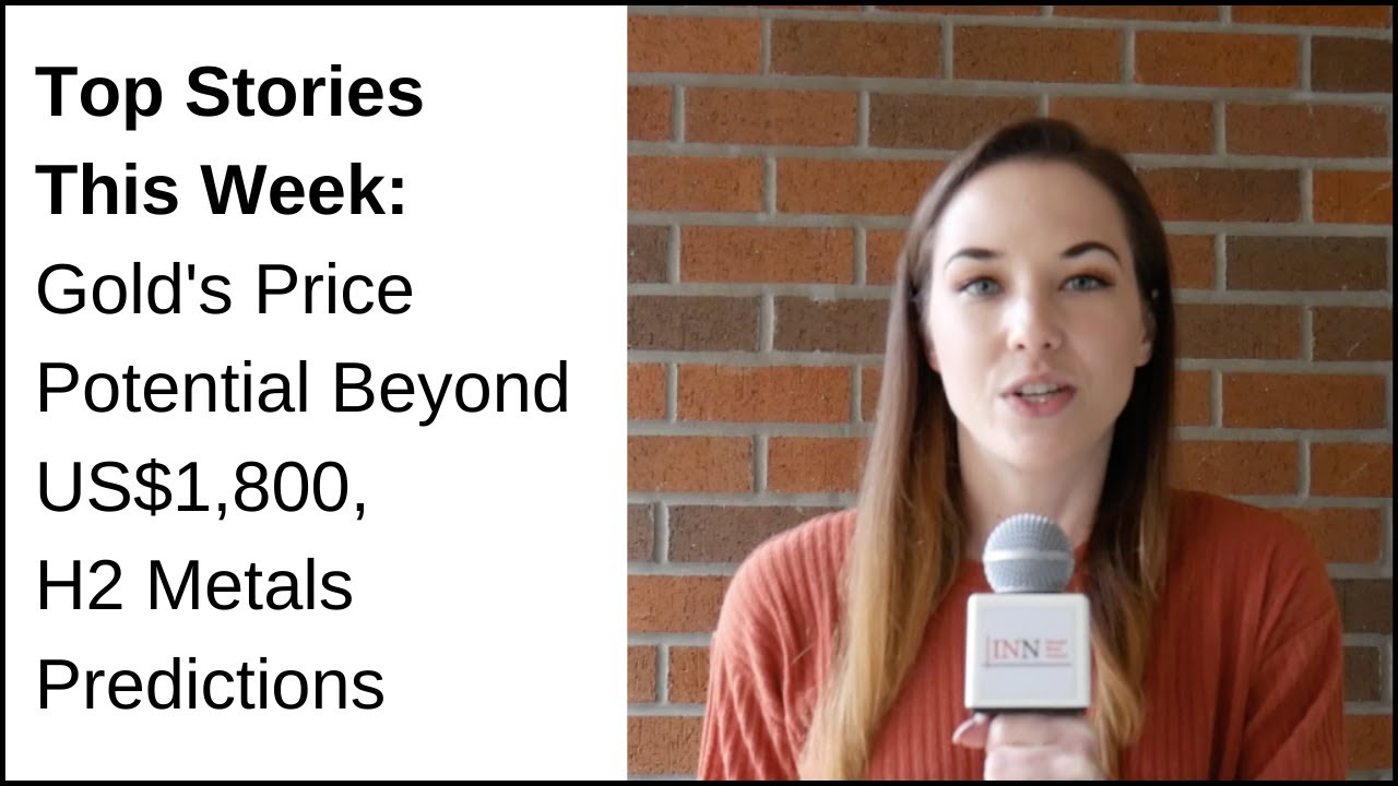 Top Stories This Week: Gold's Price Potential Beyond US$1,800, H2 Metals Predictions