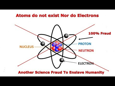 Atoms, Electrons are 100% Illuminati Fraud Science