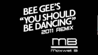 BEE GEES  YOU SHOULD BE DANCING 2011  (Maxwell B remix)