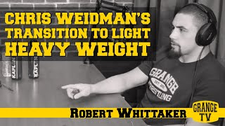 Robert Whittaker's thoughts on Chris Weidman's transition to light heavy weight.