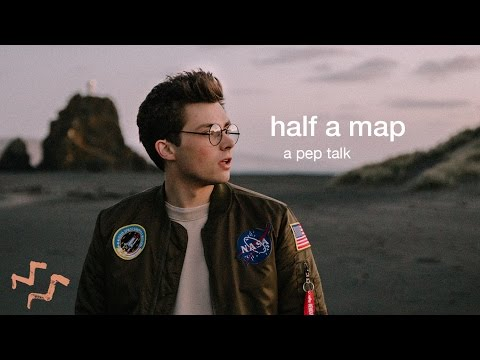 Half A Map //  A Pep Talk