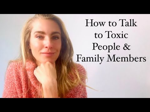 how-to-talk-to-toxic-people-&-family-members
