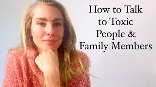 How to Talk to Toxic People & Family Members