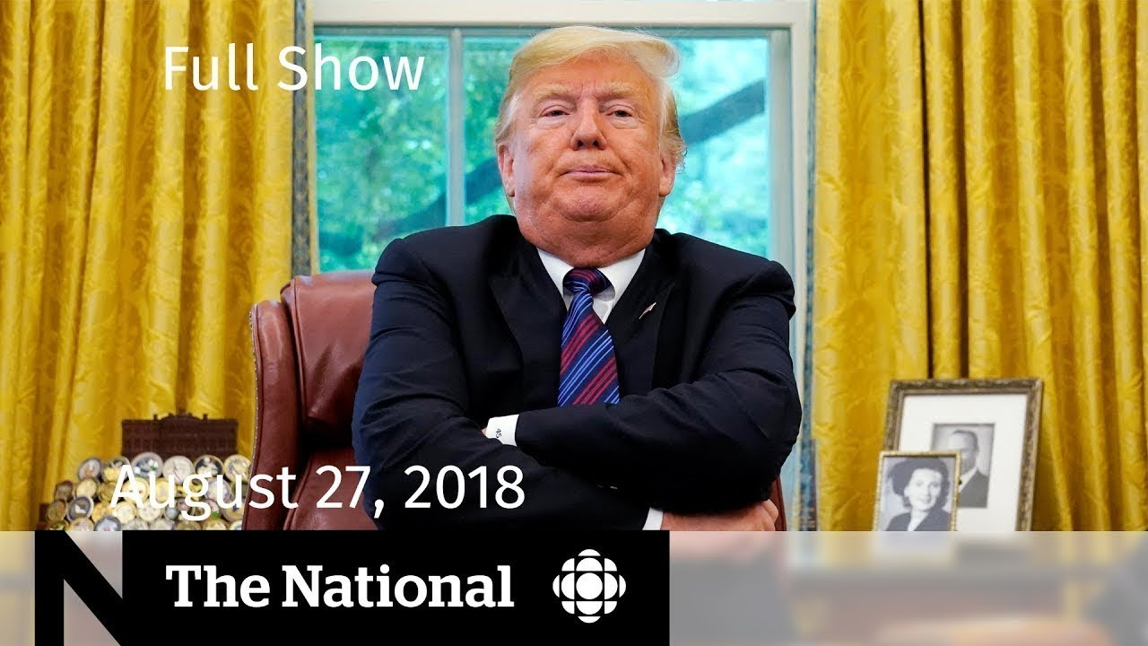 The National For Monday August 27 2018 Nafta Pot Emergencies Brooke Henderson