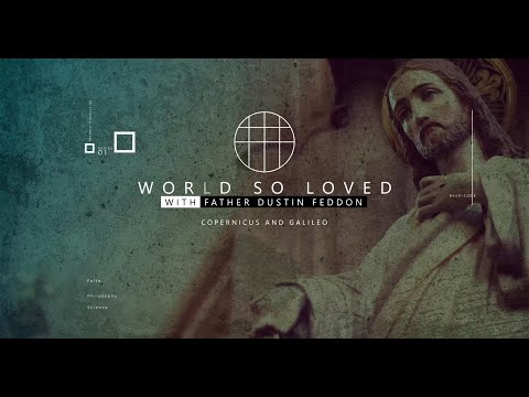 World So Loved // Copernicus & Galileo