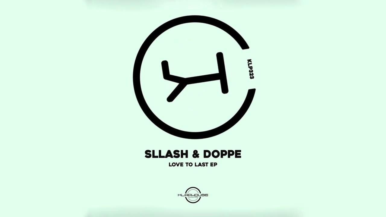 Download Sllash & Doppe - Love To Last (Original mix) [Klaphouse Records] PROMO
