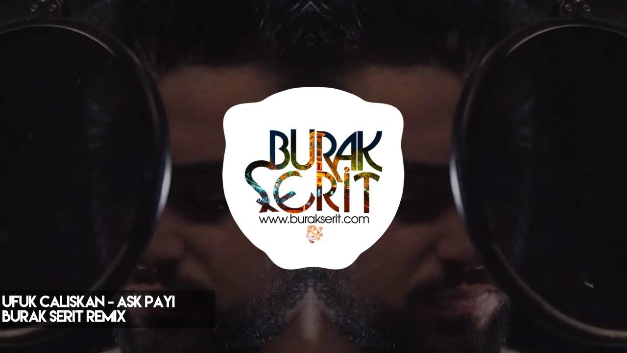 Ufuk Caliskan Ask Payi Burak Serit Remix Youtube